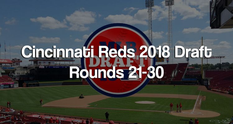Cincinnati Reds 2018 Major League Baseball Draft Rounds 21-30