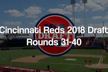 2018 Cincinnati Reds Major League Baseball Draft Rounds 31-40