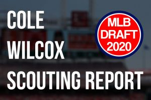 Cole Wilcox Scouting Report